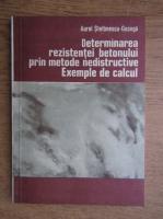 Anticariat: Aurel Stefanescu Goanga - Determinarea rezistentei betonului prin metode nedistructive