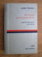 Anticariat: Aurel Trofin - Dictionar englez-roman. Expresii idiomatice si locutiuni