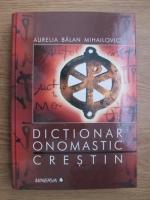 Aurelia Balan Mihailovici - Dictionar onomastic crestin. Repere etimologice si martirologice
