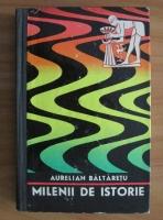 Anticariat: Aurelian Baltaretu - Milenii de istorie