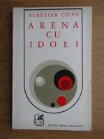 Anticariat: Aurelian Chivu - Arena cu idoli