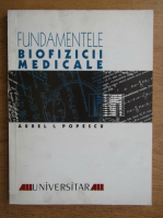 Anticariat: Aurelian I. Popescu - Fundamentele biofizicii medicale