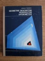 Aurelian Tanasescu - Geometrie descriptiva perspectiva axonometrie