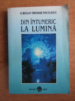 Anticariat: Aurelian-Theodor Tinculescu - Din intuneric la lumina