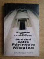 Anticariat: Aurelian Titu Dumitrescu - Scrisori catre Parintele Niculae