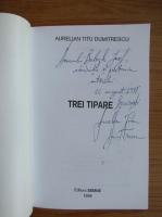 Aurelian Titu Dumitrescu - Trei tipare (cu autograful si dedicatia autorului pentru Balogh Jozsef)