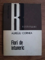 Anticariat: Aureliu Cornea - Flori de intuneric