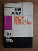 Aureliu Coroban - Structura semiologica a structuralismului
