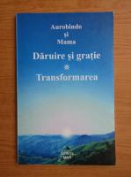 Aurobindo - Daruire si gratie, Transformarea