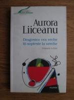 Aurora Liiceanu - Dragostea cea veche iti sopteste la ureche. Primele iubiri