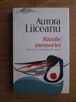 Aurora Liiceanu - Ranile memoriei. Nucsoara si rezistenta din munti