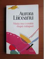 Aurora Liiceanu - Viata nu-i croita dupa calapod
