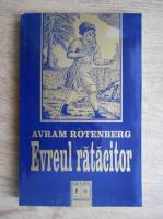 Anticariat: Avram Rotenberg - Evreul ratacitor