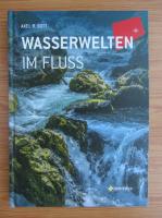 Anticariat: Axel B. Bott - Wasserwelten im fluss