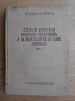 B. Celan, C. Laurescu - Igiena si expertiza sanitara-veterinara a alimentelor de origine animala (volumul 1)