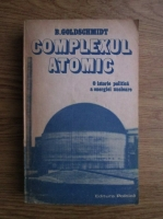 B. Goldschmidt - Complexul atomic. O istorie politica a energiei nucleare