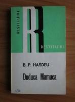 B. P. Hasdeu - Duduca Mamuca. Din memoriile unei studinte