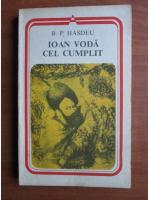 B. P. Hasdeu - Ioan Voda cel Cumplit