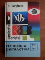 Anticariat: B. Sergheev - Fiziologia distractiva