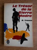 Anticariat: B. Traven - Le Tresor de la Sierra Madre