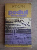 Anticariat: B. Traven - Podul din jungla
