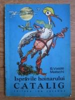 B. Vasile Malschin - Ispravile hoinarului catalig