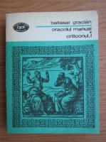 Anticariat: Baltasar Gracian - Oracolul manual si arta prudentei, volumul 1. Criticonul