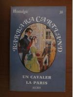 Barbara Cartland - Un cavaler la Paris