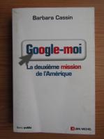 Barbara Cassin - Google-moi. La deuxieme mission de l'Amerique
