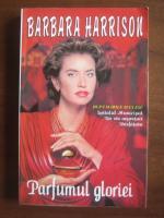 Barbara Harrison - Parfumul gloriei