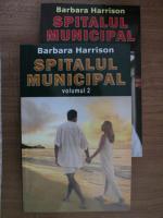 Barbara Harrison - Spitalul Municipal (2 volume)