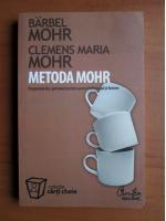 Anticariat: Barbel Mohr - Metoda Mohr (programul dvs personal pentru succces profesional si fericire)