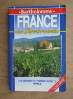 Anticariat: Bartholomew. France on Backroads. The motorist's touring guide to France