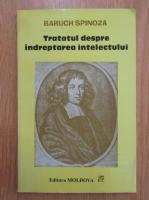 Baruch Spinoza - Tratat despre indreptarea intelectului