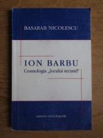 Basarab Nicolescu - Ion Barbu. Cosmologia jocului secund