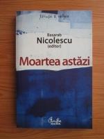 Basarab Nicolescu - Moartea astazi