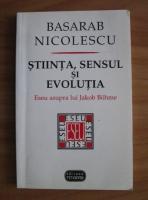 Basarab Nicolescu - Stiinta, sensul si evolutia