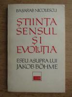 Basarab Nicolescu - Stiinta, sensului si evolutia. Eseu asupra lui Jakob Bohme