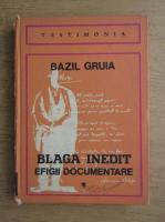 Bazil Gruia - Blaga inedit, efigii documentare (volumul 1)