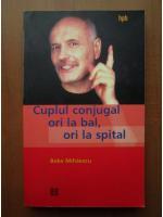 Bebe Mihaescu - Cuplul conjugal ori la bal, ori la spital