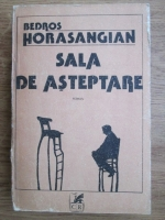 Anticariat: Bedros Horasangian - Sala de asteptare