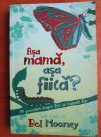 Anticariat: Bel Mooney - Asa mama, asa fiica?