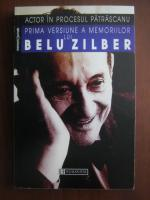Anticariat: Belu Zilber - Actor in procesul Patrascanu. Prima versiune a memoriilor lui Belu Zilber