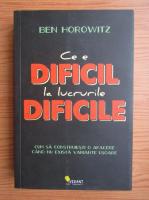 Anticariat: Ben Horowitz - Ce e dificil la lucrurile dificile