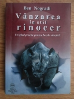 Anticariat: Ben Nogradi - Vanzarea in stil rinocer (Un ghid practic pentru bazele vanzarii)