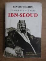 Anticariat: Benoist Mechin - Le loup et le leopard. Ibn-Seoud