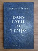 Anticariat: Benoit Hebert - Dans l`oeil du temps