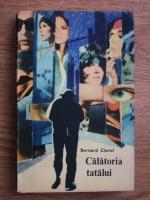 Anticariat: Bernard Clavel - Calatoria tatalui
