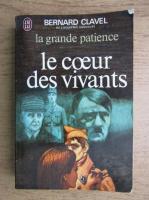 Anticariat: Bernard Clavel - La grande patience. Le coeur des vivants (volumul 3)