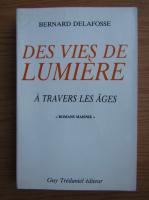 Anticariat: Bernard Delafosse - Des vies de lumiere. A travers les ages